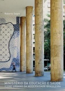 (in memoriam): Ministério da Educação e Saúde. Ícone urbano da modernidade brasileira (1935-1945), de Roberto Segre, Romano Guerra Editora