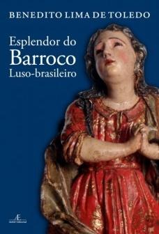 """""""Esplendor do Barroco Luso-Brasileiro"""" (Ateliê), de Benedito Lima de Toledo [divulgação]"""