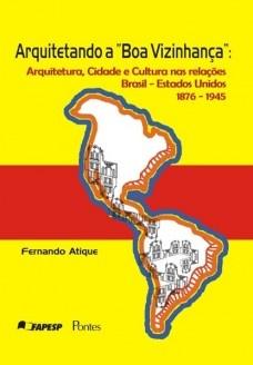 Arquitetando a Boa Vizinhança: Arquitetura, Cidade e Cultura nas Relações Brasil- Estados Unidos 1876 – 1945<br />Foto de divulgação