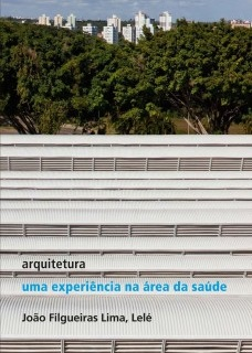 """""""Arquitetura – uma experiência na área de saúde"""" (editora Romano Guerra), de João Filgueiras Lima Lelé [divulgação]"""