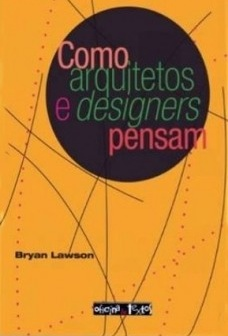 """LAWSON, Bryan. """"Como arquitetos e designers pensam"""". Tradução de Maria Beatriz Medina. São Paulo, Oficina de Textos, 2011"""