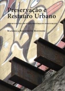 2º lugar: Preservação e restauro urbano: intervenções em sítios históricos industriais, de Manoela Rossinetti Rufinoni, Editora Fap-Unifesp