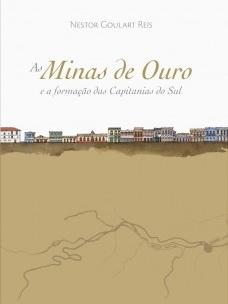 1º lugar: As minas de ouro e a formação das Capitanias do Sul, de Nestor Goulart Reis Filho, Via das Artes