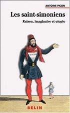 Antoine Picon, Les Saint-Simoniens. Raison, Imaginaire et Utopie
