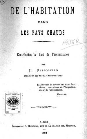 Página de rosto do livro:  DESSOLIERS, H. De L'habitation dans les pays chauds: contribution à l'art de l'acclimatation. Alger, Imprimerie P. Bienvenu, 1882