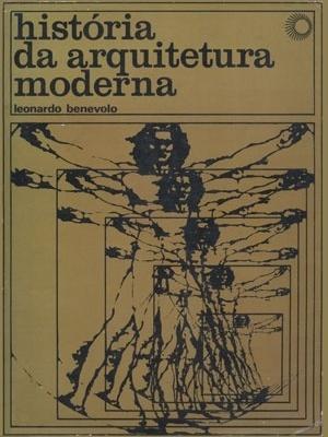 BENEVOLO, Leonardo. História da arquitetura moderna