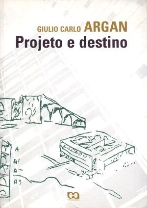 ARGAN, Giulio Carlo. Projeto e destino