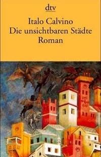 Die unsichtbaren Städte, Italo Calvino, Dtv. ISBN 3-423-10413-9