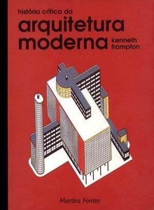 História crítica da arquitetura moderna, de Kenneth Frampton. São Paulo, Martins Fontes, 1997. ISBN 85-336-0750-4
