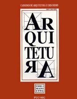 Cadernos de Arquitetura e Urbanismo, nº 4, maio 1996. Revista do Departamento de Arquitetura e Urbanismo, Pontifícia Universidade Católica de Minas Gerais. ISSN 1413-2096