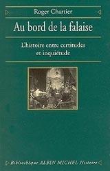 Roger Chartier, Au Bord de la Falaise. L'Histoire entre Certitudes et Inquiétude