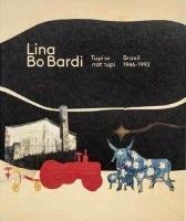 Lina Bo Bardi, Tupí or not Tupí – Brasil 1946-1992
