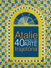 Atalie, 40 anos de arte-trajetória