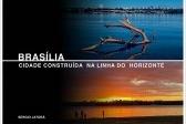 Brasília, cidade construída na linha do horizonte