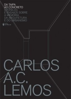 Da taipa ao concreto – crônicas e ensaios e sobre a memória da arquitetura e do urbanismo